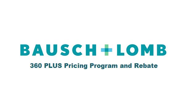Bausch + Lomb 360 PLUS Pricing Program and Rebate