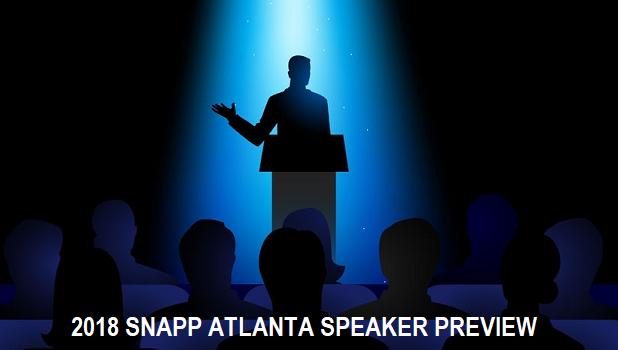 2018 SNAPP Atlanta Speaker Previews