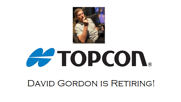 David Gordon is Retiring – March Will be a Big Month at Topcon!